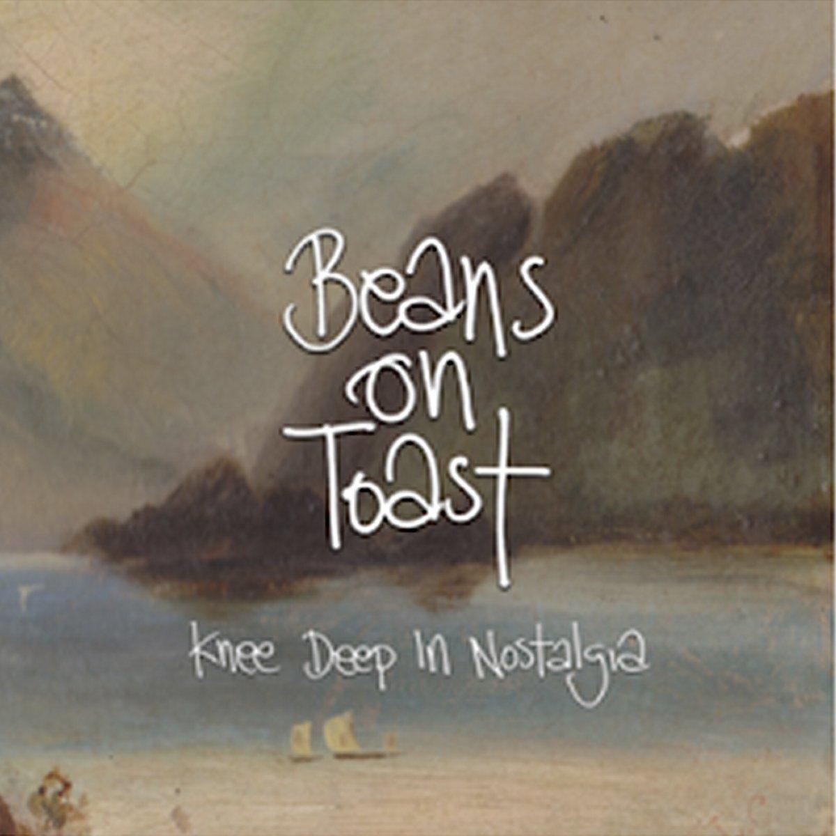 Beans on Toast Knee Deep inNostalgia