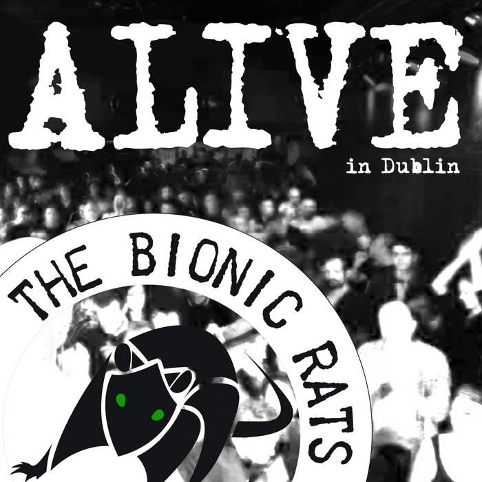 Bionic Rats, Alive inDublin