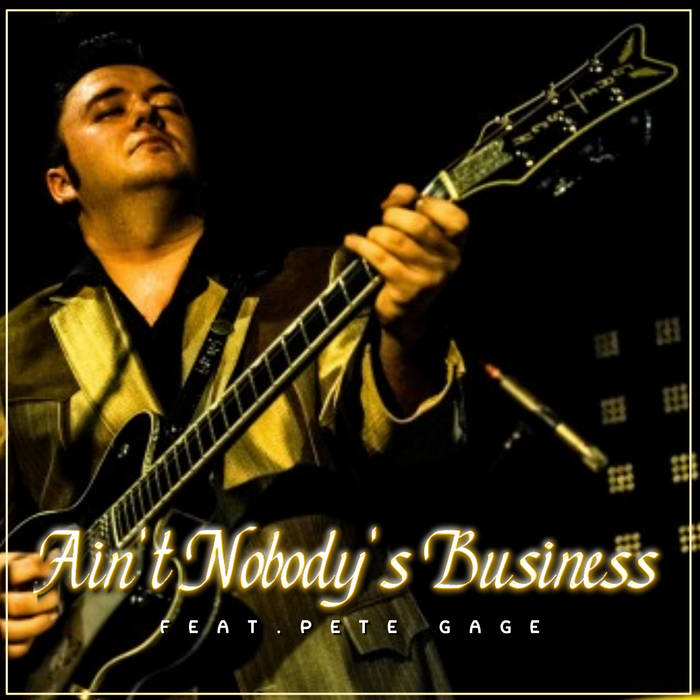 Ain't Nobody's Business but Ruzz Guitar and Pete Gage's